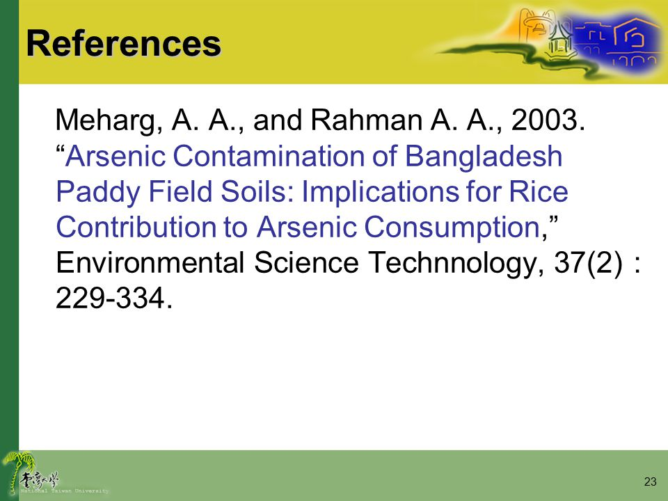 23References Meharg, A.A., and Rahman A. A., 2003.