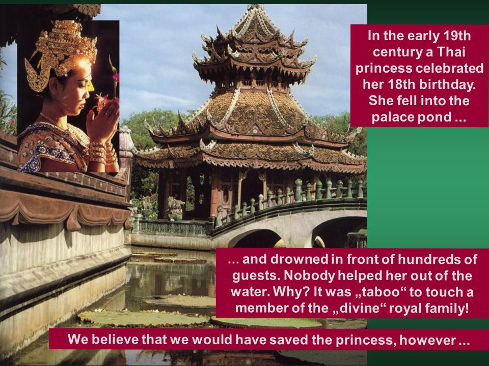 In the early 19th century a Thai princess celebrated her 18th birthday. She fell into the palace pond...... and drowned in front of hundreds of guests