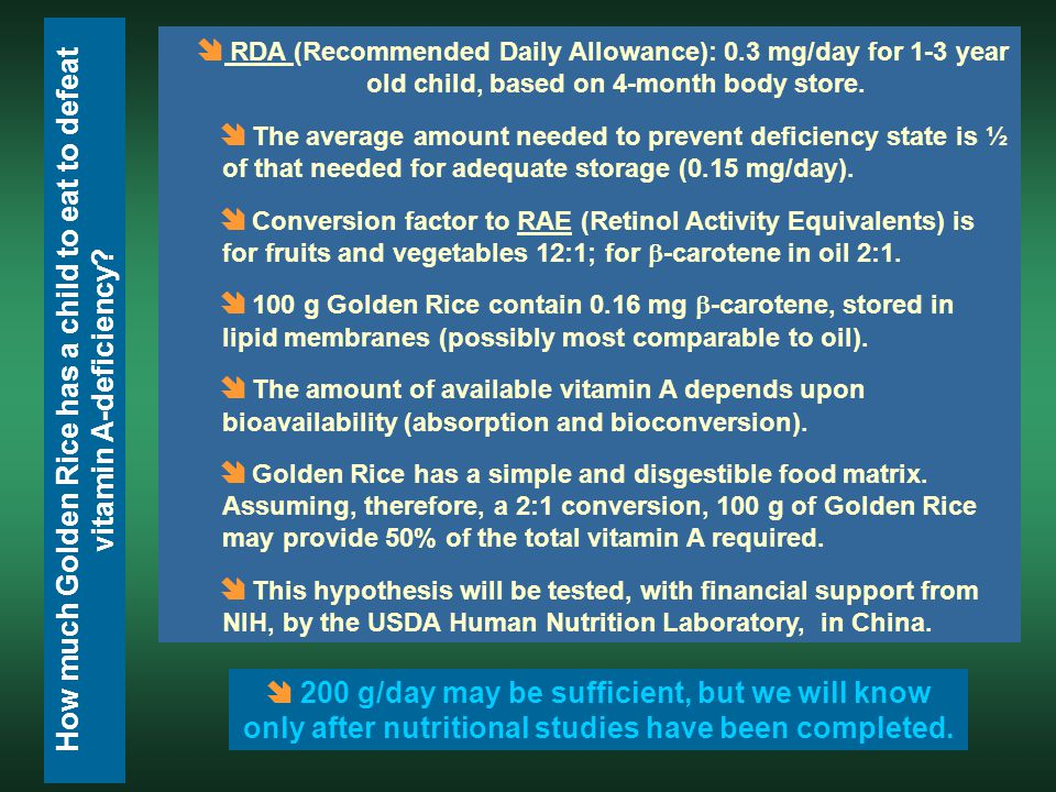  RDA (Recommended Daily Allowance): 0.3 mg/day for 1-3 year old child, based on 4-month body store.  The average amount needed to prevent deficiency