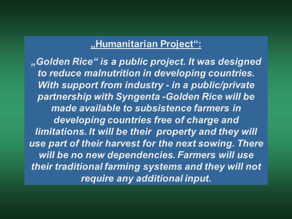"""Humanitarian Project"": ""Golden Rice"" is a public project. It was designed to reduce malnutrition in developing countries. With support from industry"
