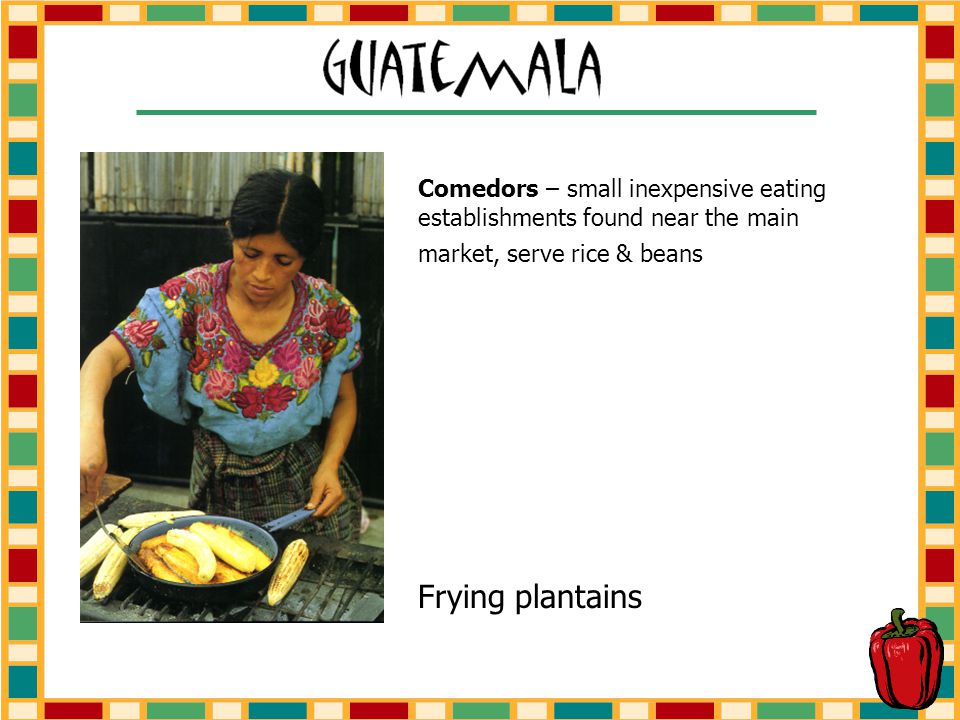 Comedors – small inexpensive eating establishments found near the main market, serve rice & beans Frying plantains