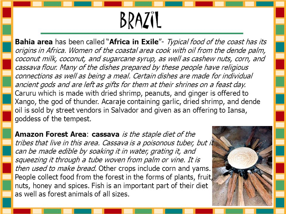 Bahia area has been called Africa in Exile - Typical food of the coast has its origins in Africa.