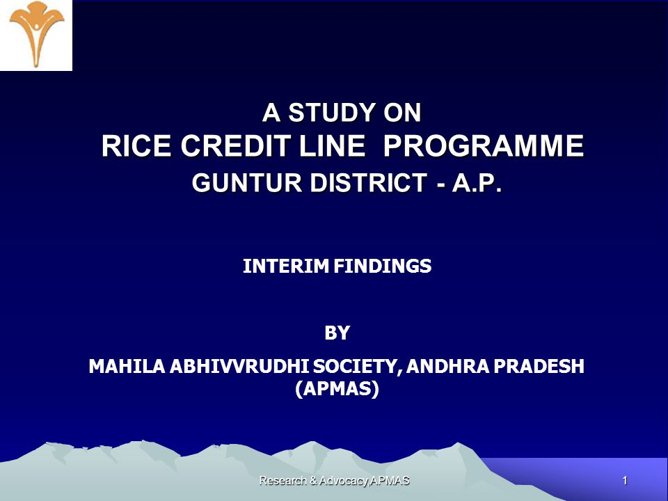 1 Research & Advocacy,APMAS A STUDY ON RICE CREDIT LINE PROGRAMME GUNTUR DISTRICT - A.P. INTERIM FINDINGS BY MAHILA ABHIVVRUDHI SOCIETY, ANDHRA PRADES