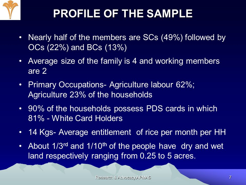 Research & Advocacy,APMAS7 PROFILE OF THE SAMPLE Nearly half of the members are SCs (49%) followed by OCs (22%) and BCs (13%) Average size of the fami
