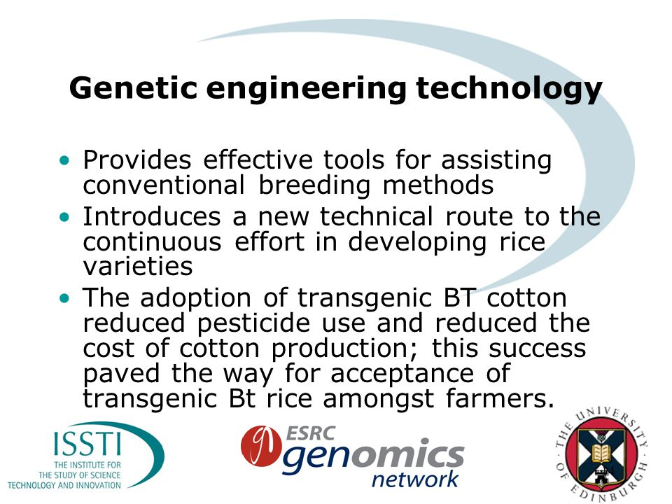 14 Genetic engineering technology Provides effective tools for assisting conventional breeding methods Introduces a new technical route to the continuous effort in developing rice varieties The adoption of transgenic BT cotton reduced pesticide use and reduced the cost of cotton production; this success paved the way for acceptance of transgenic Bt rice amongst farmers.