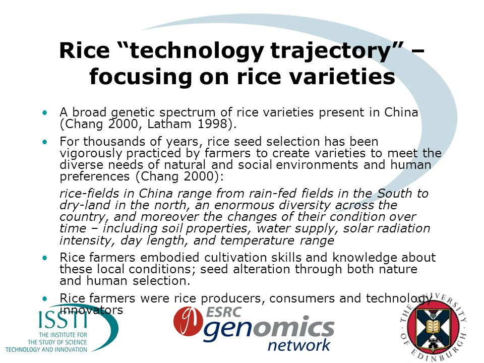 9 Rice technology trajectory – focusing on rice varieties A broad genetic spectrum of rice varieties present in China (Chang 2000, Latham 1998).