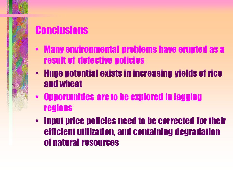 Conclusions Many environmental problems have erupted as a result of defective policies Huge potential exists in increasing yields of rice and wheat Op