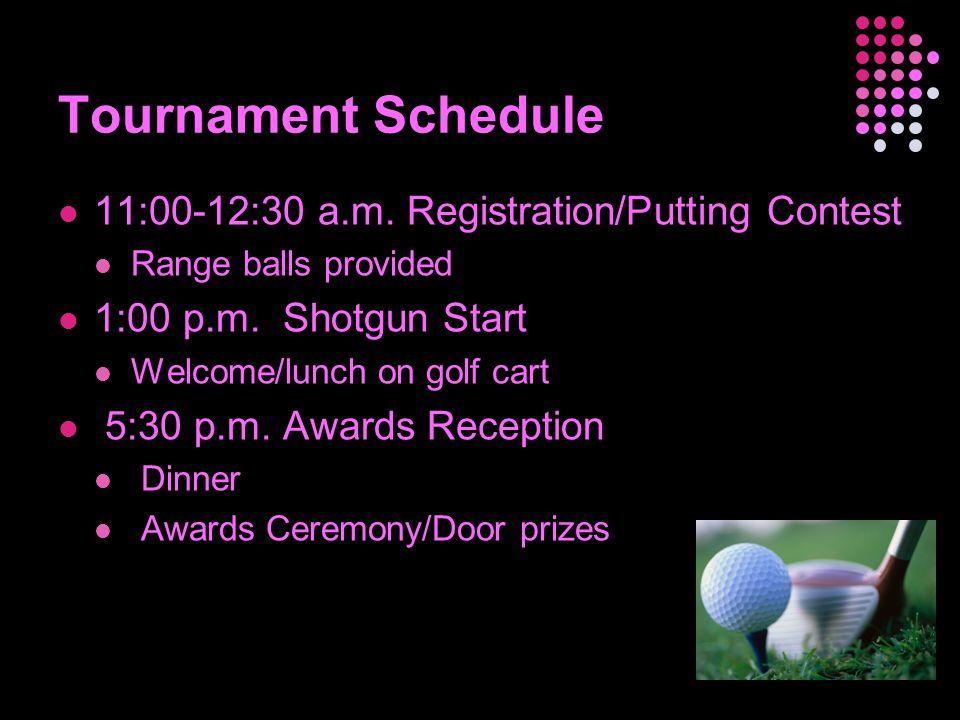 Tournament Schedule 11:00-12:30 a.m.Registration/Putting Contest Range balls provided 1:00 p.m.