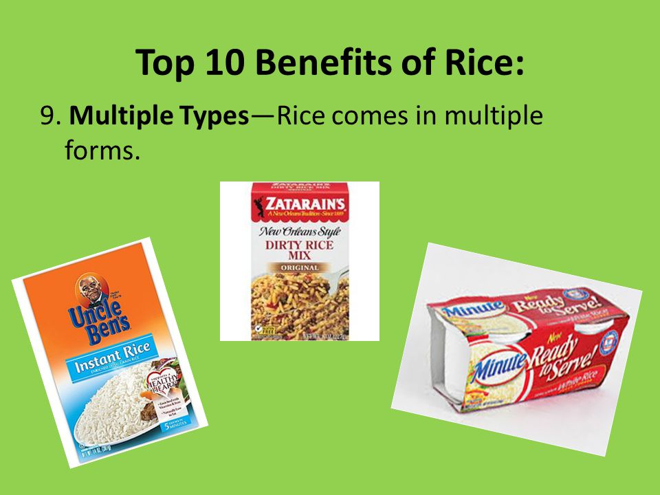 Top 10 Benefits of Rice: 9. Multiple Types—Rice comes in multiple forms.