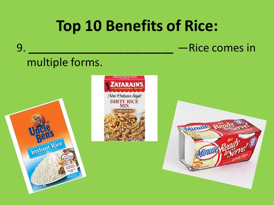 Top 10 Benefits of Rice: 9. ________________________ —Rice comes in multiple forms.