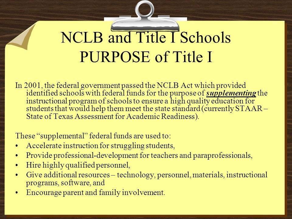 NCLB and Title I Schools PURPOSE of Title I In 2001, the federal government passed the NCLB Act which provided identified schools with federal funds f