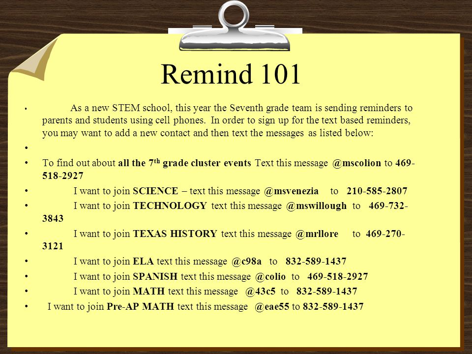 Remind 101 As a new STEM school, this year the Seventh grade team is sending reminders to parents and students using cell phones. In order to sign up