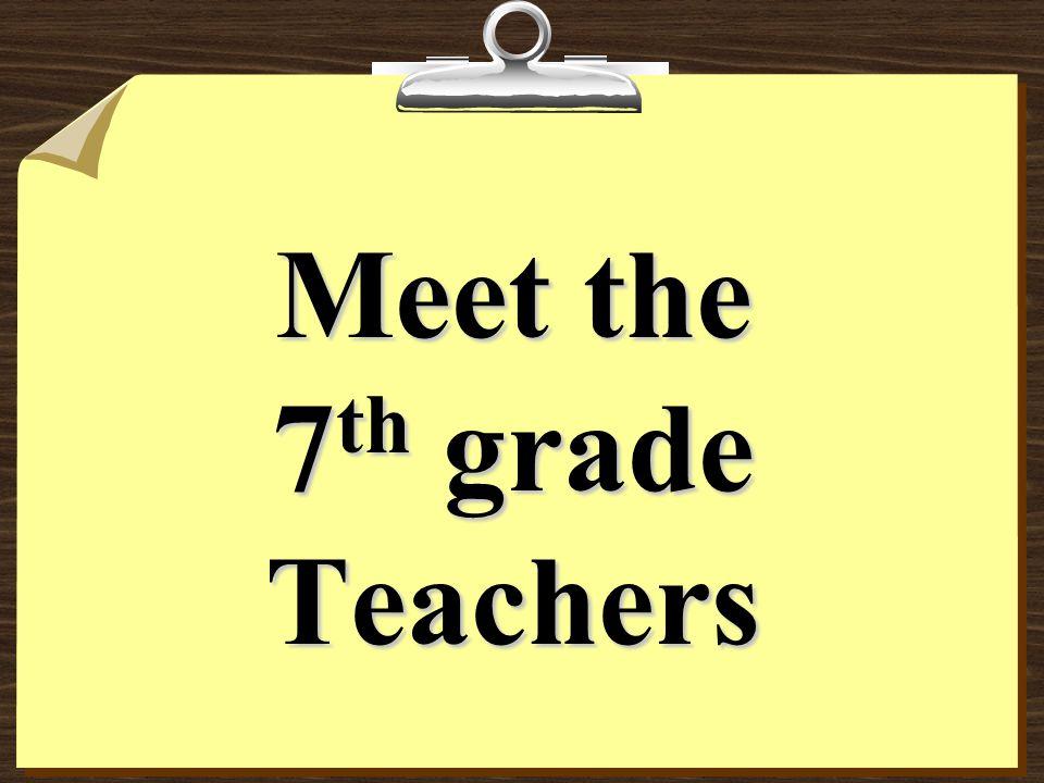 Meet the 7 th grade Teachers