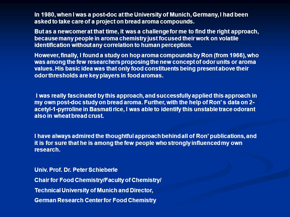 In 1980, when I was a post-doc at the University of Munich, Germany, I had been asked to take care of a project on bread aroma compounds.
