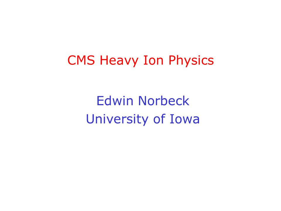 CMS Heavy Ion Physics Edwin Norbeck University of Iowa