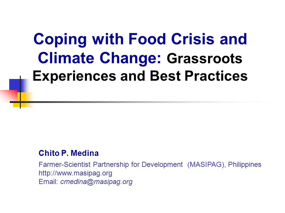 Coping with Food Crisis and Climate Change: Grassroots Experiences and Best Practices Chito P.