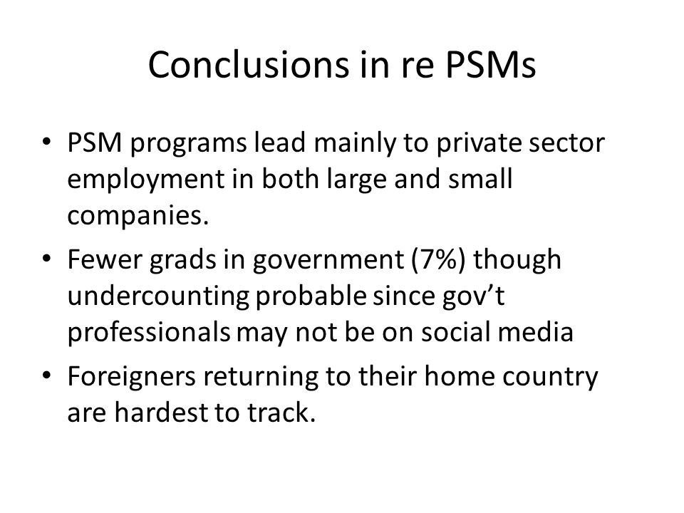 Conclusions in re PSMs PSM programs lead mainly to private sector employment in both large and small companies.