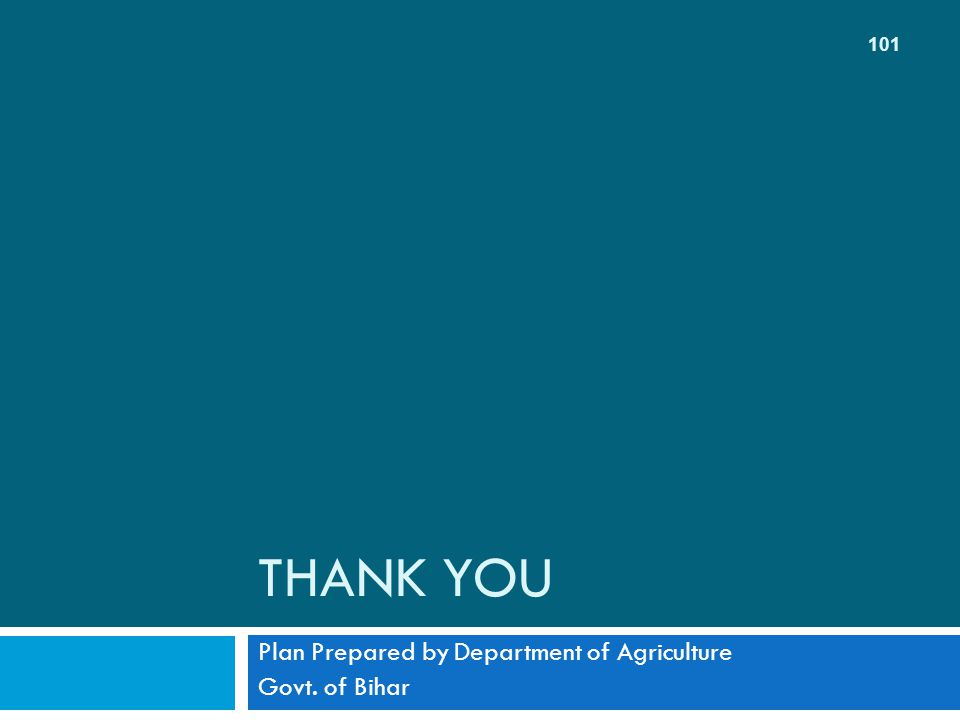 THANK YOU Plan Prepared by Department of Agriculture Govt. of Bihar 101