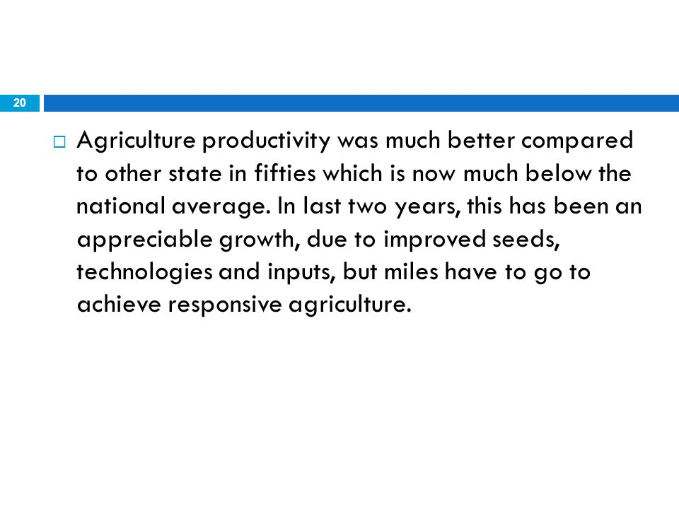 20  Agriculture productivity was much better compared to other state in fifties which is now much below the national average. In last two years, this