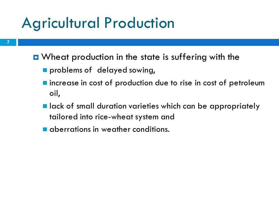 Agricultural Production 7  Wheat production in the state is suffering with the problems of delayed sowing, increase in cost of production due to rise