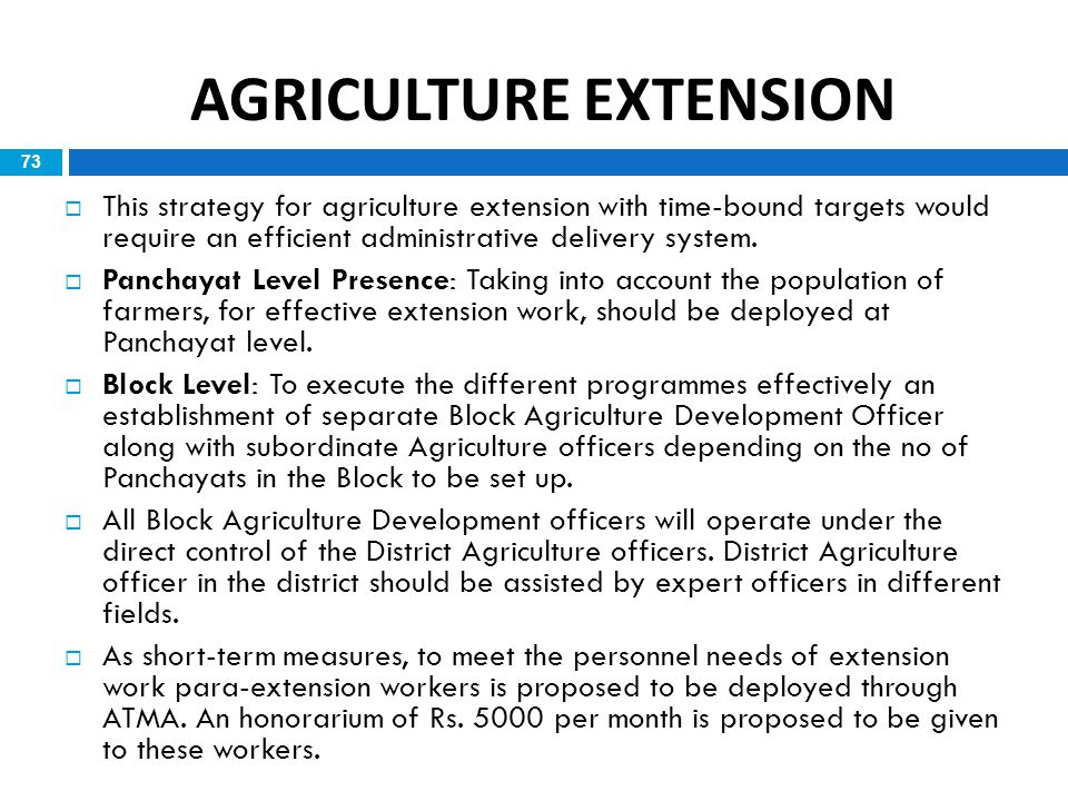 73  This strategy for agriculture extension with time-bound targets would require an efficient administrative delivery system.  Panchayat Level Pres
