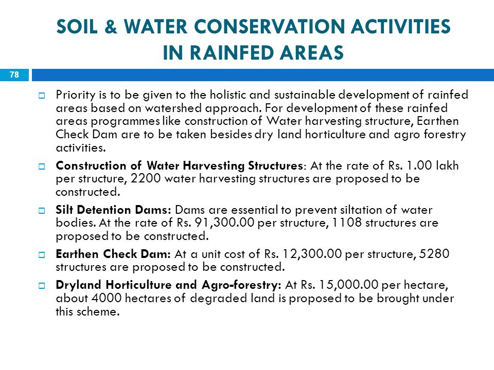 SOIL & WATER CONSERVATION ACTIVITIES IN RAINFED AREAS 78  Priority is to be given to the holistic and sustainable development of rainfed areas based