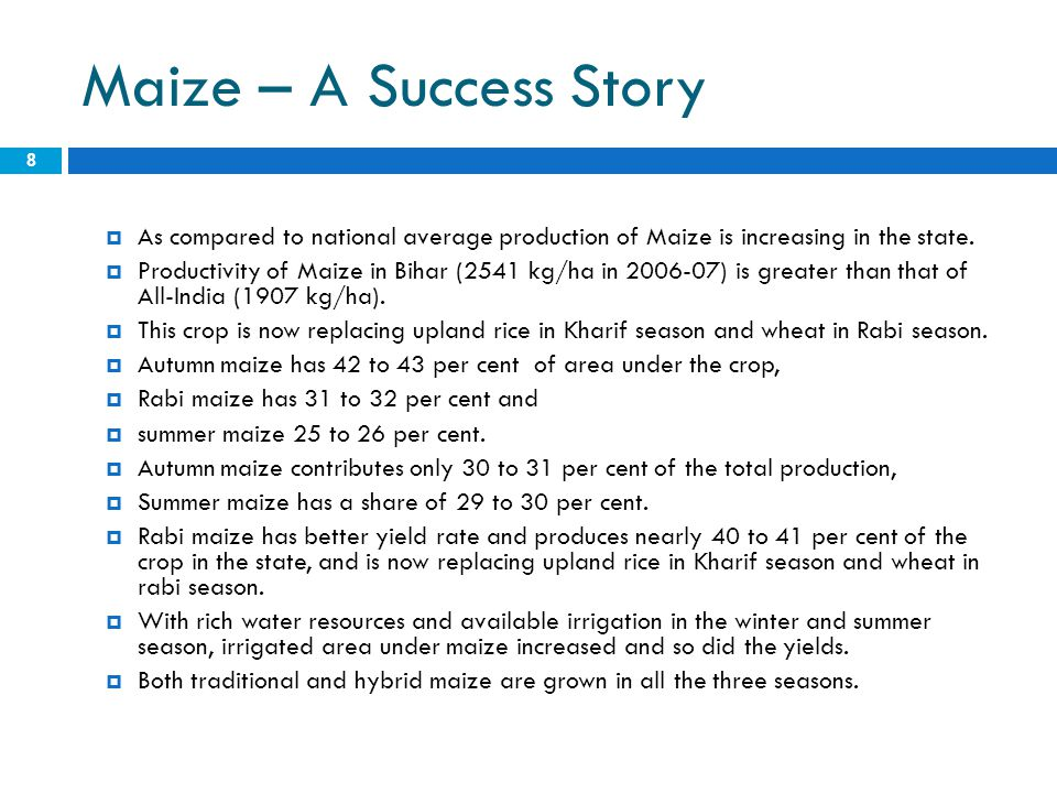 Maize – A Success Story 8  As compared to national average production of Maize is increasing in the state.  Productivity of Maize in Bihar (2541 kg/