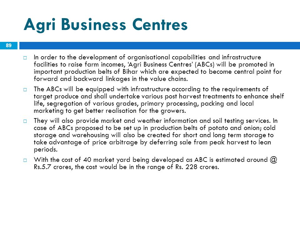 Agri Business Centres 89  In order to the development of organisational capabilities and infrastructure facilities to raise farm incomes, 'Agri Busin