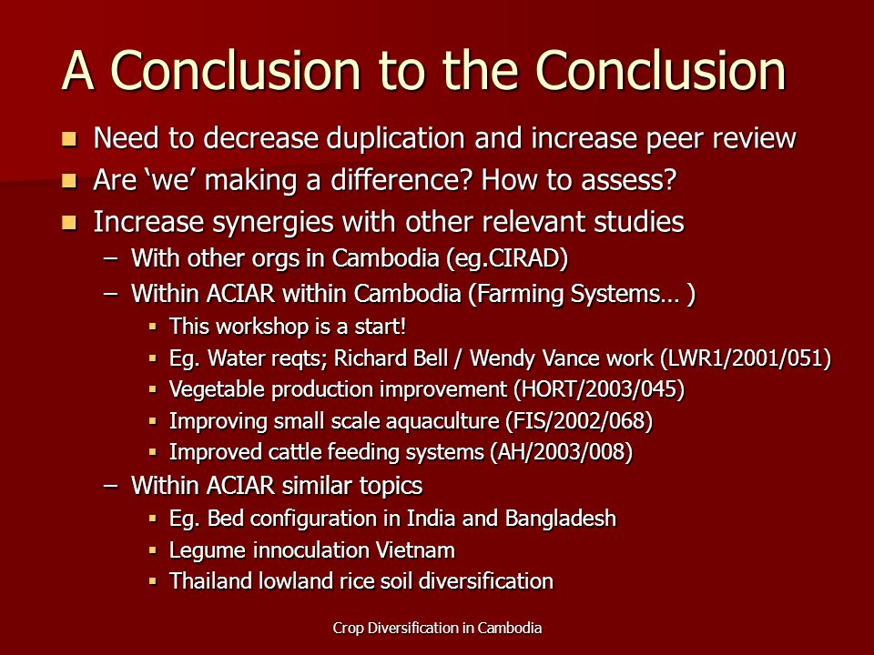 Crop Diversification in Cambodia A Conclusion to the Conclusion Need to decrease duplication and increase peer review Need to decrease duplication and