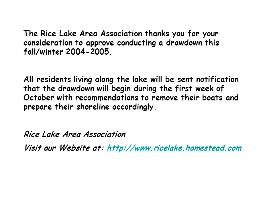 The Rice Lake Area Association thanks you for your consideration to approve conducting a drawdown this fall/winter 2004-2005.