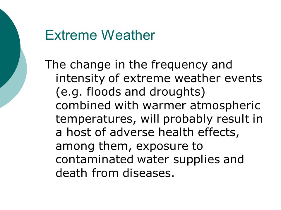 Extreme Weather The change in the frequency and intensity of extreme weather events (e.g.