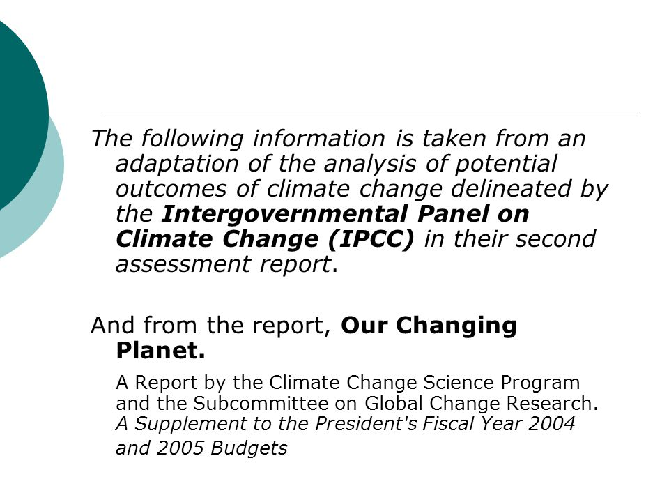 The following information is taken from an adaptation of the analysis of potential outcomes of climate change delineated by the Intergovernmental Panel on Climate Change (IPCC) in their second assessment report.