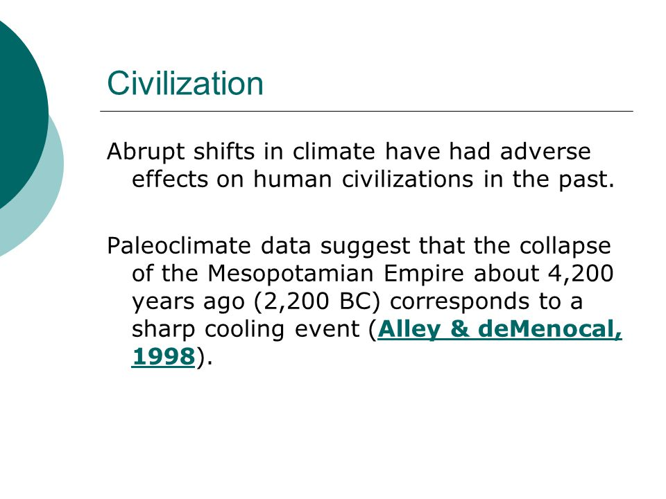 Civilization Abrupt shifts in climate have had adverse effects on human civilizations in the past.