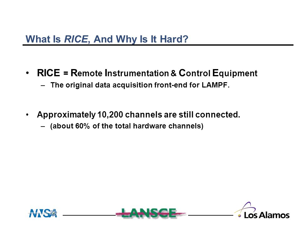 What Is RICE, And Why Is It Hard? RICE = R emote I nstrumentation & C ontrol E quipment –The original data acquisition front-end for LAMPF. Approximat