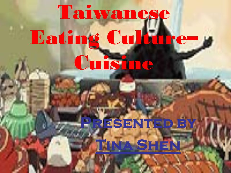 Taiwanese Eating Culture– Cuisine Presented by Tina Shen
