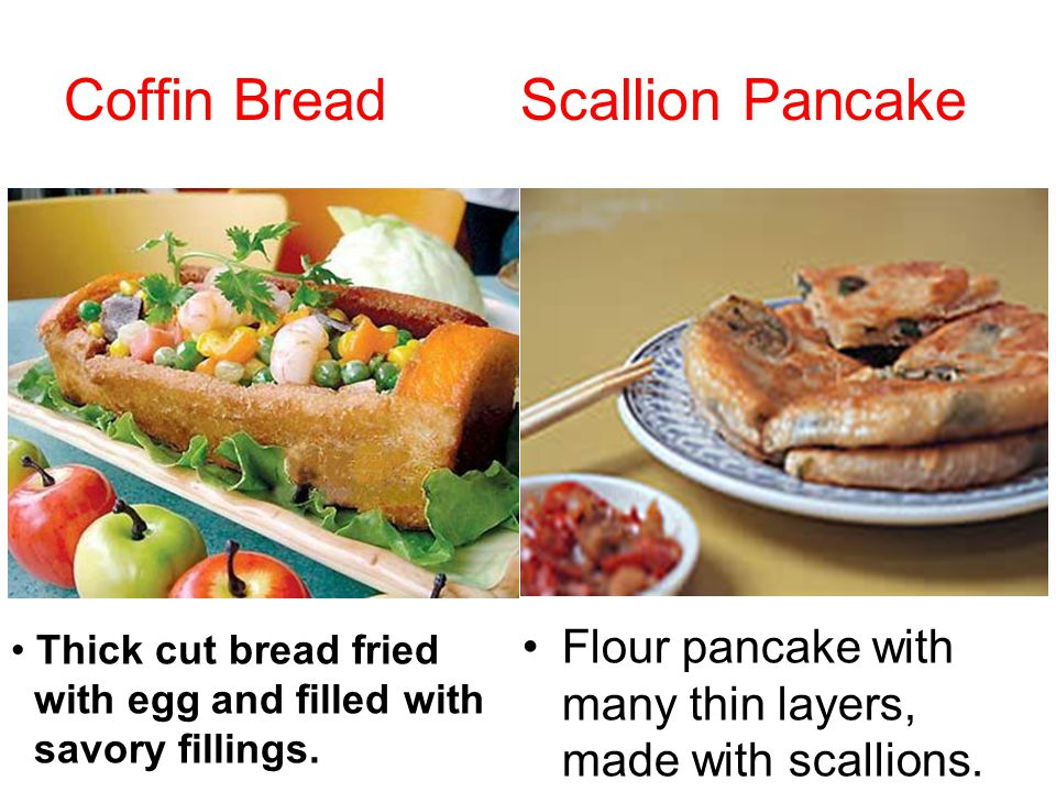 Coffin Bread Scallion Pancake Flour pancake with many thin layers, made with scallions. Thick cut bread fried with egg and filled with savory fillings