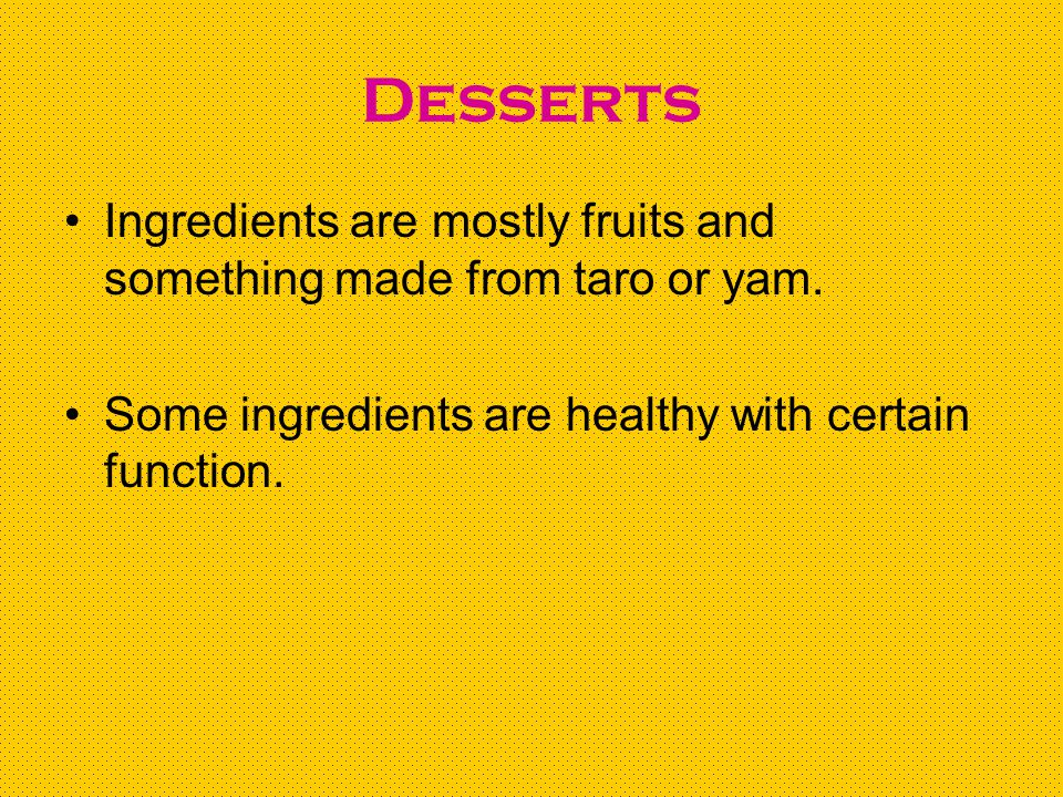 Desserts Ingredients are mostly fruits and something made from taro or yam.