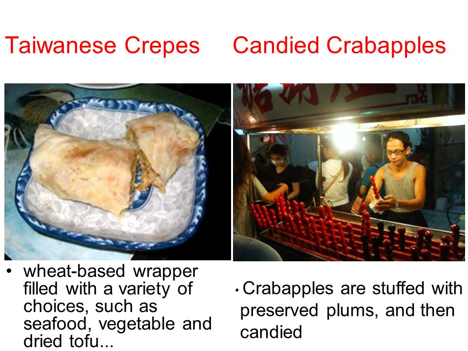 Taiwanese Crepes Candied Crabapples wheat-based wrapper filled with a variety of choices, such as seafood, vegetable and dried tofu...