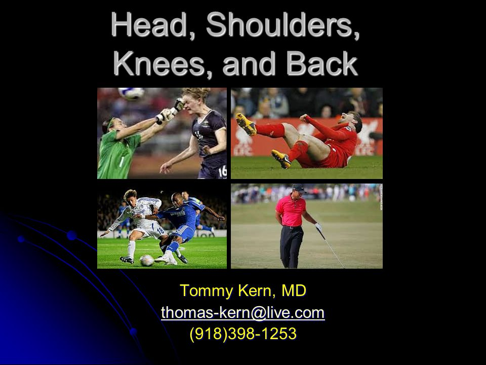 Head, Shoulders, Knees, and Back Tommy Kern, MD thomas-kern@live.com (918)398-1253