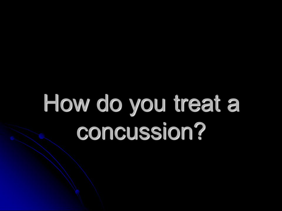 How do you treat a concussion?