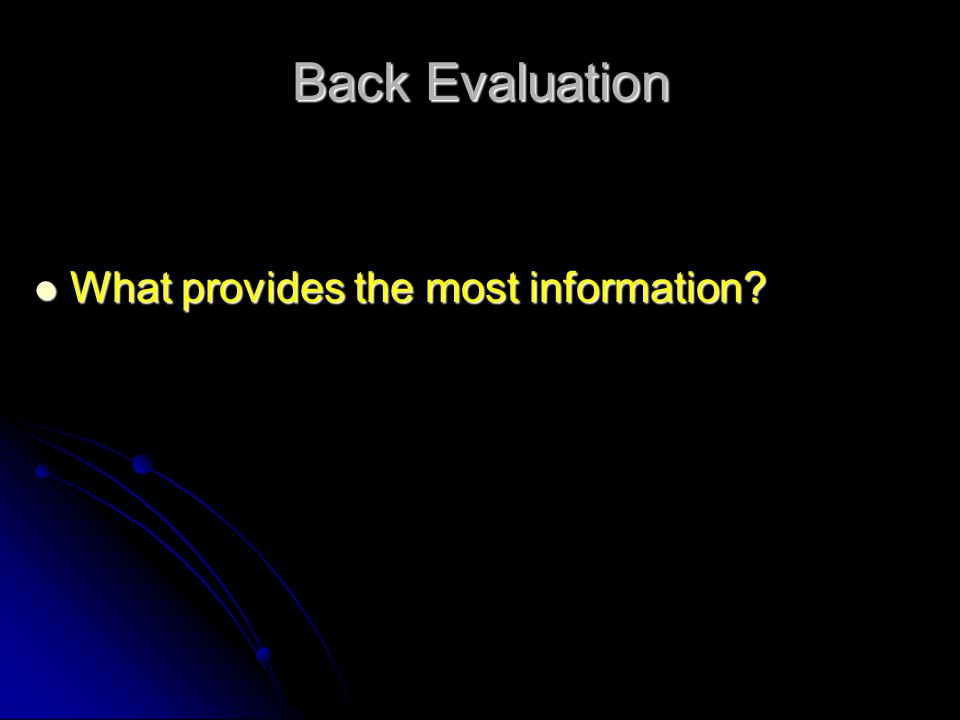 Back Evaluation What provides the most information? What provides the most information?