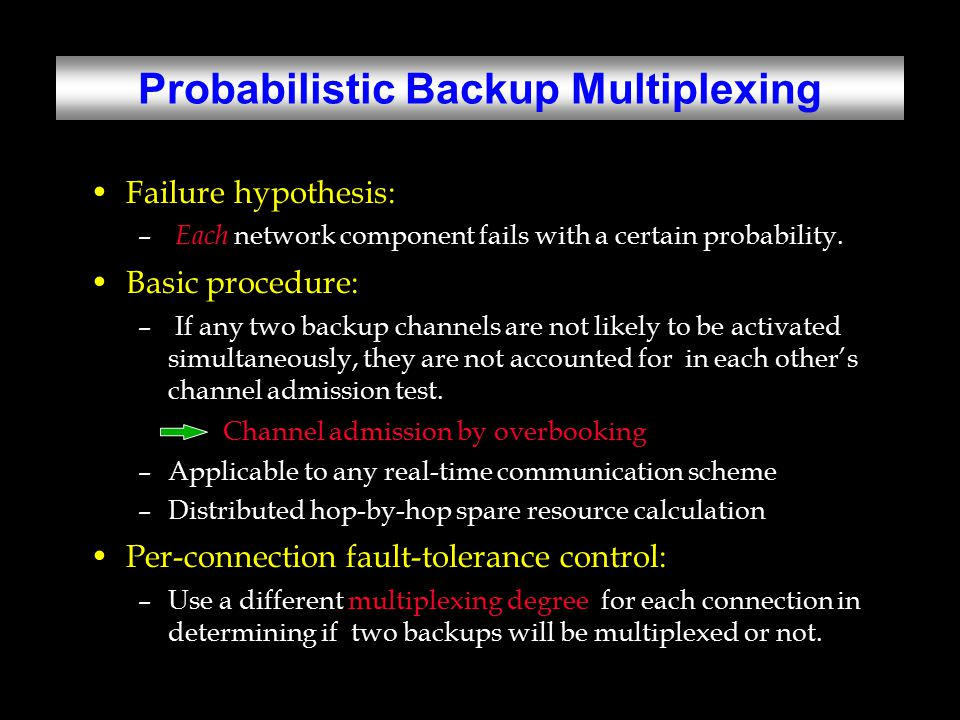 Probabilistic Backup Multiplexing Failure hypothesis: – Each network component fails with a certain probability.
