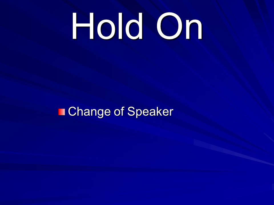 Hold On Change of Speaker