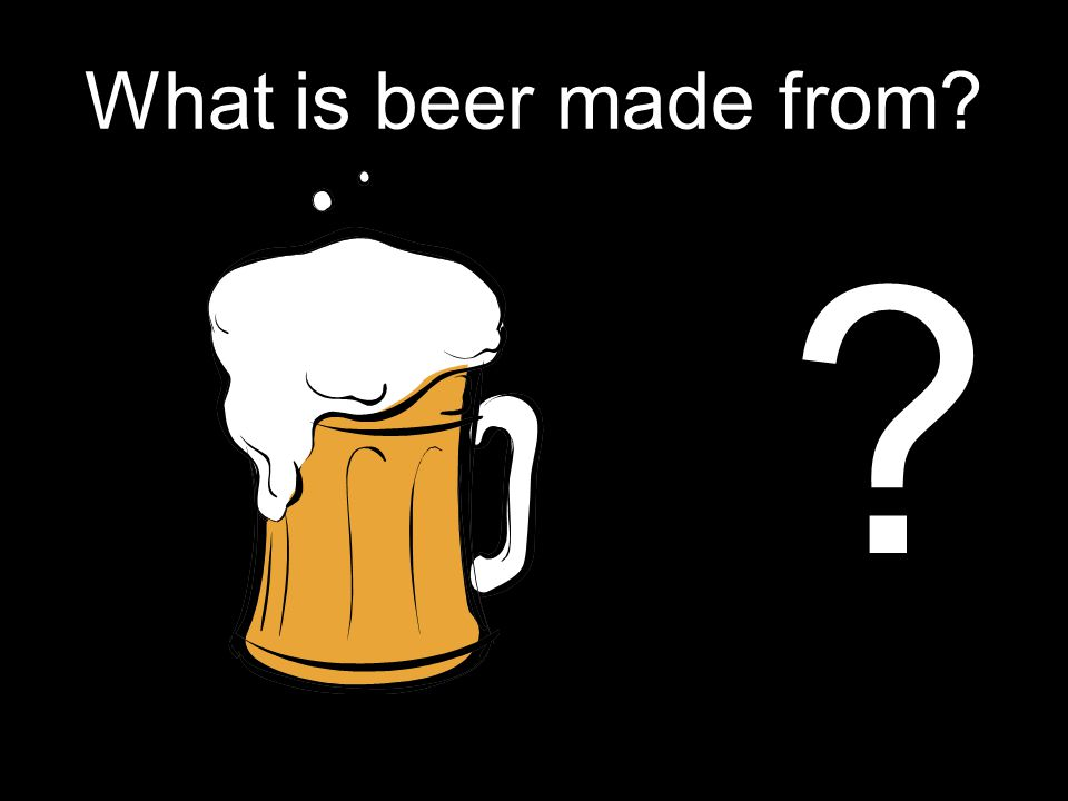 What is beer made from