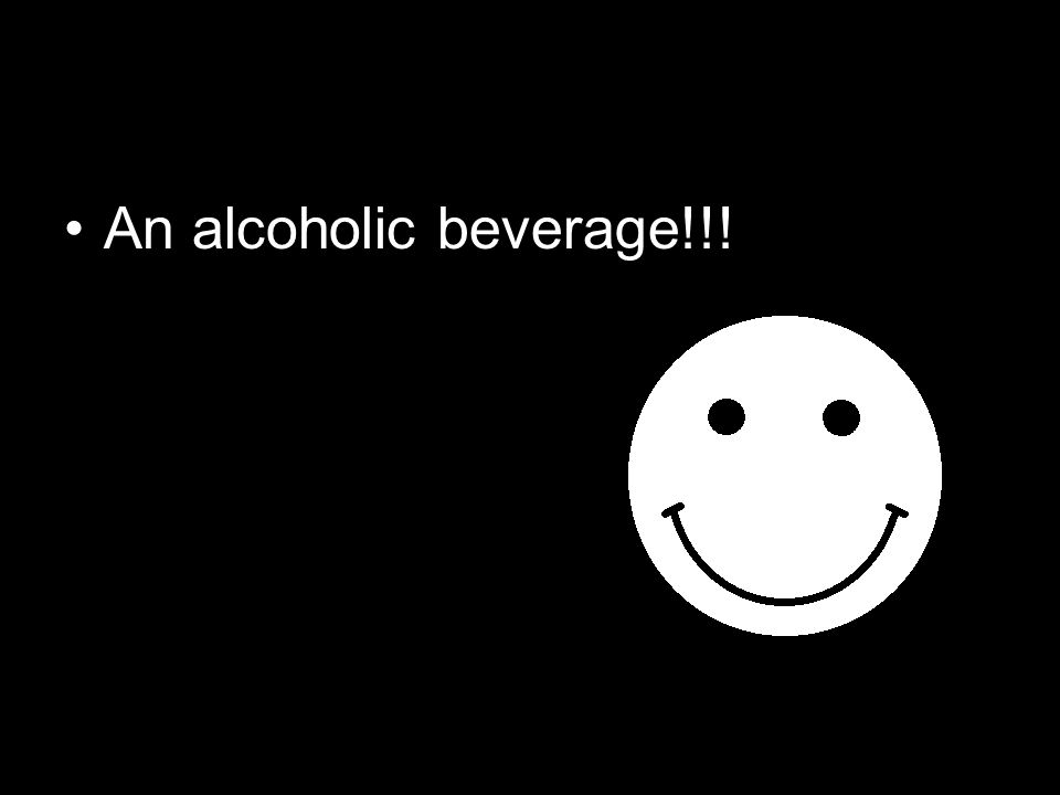 What kind of alcohol? Wine ? Beer ? Spirit ?