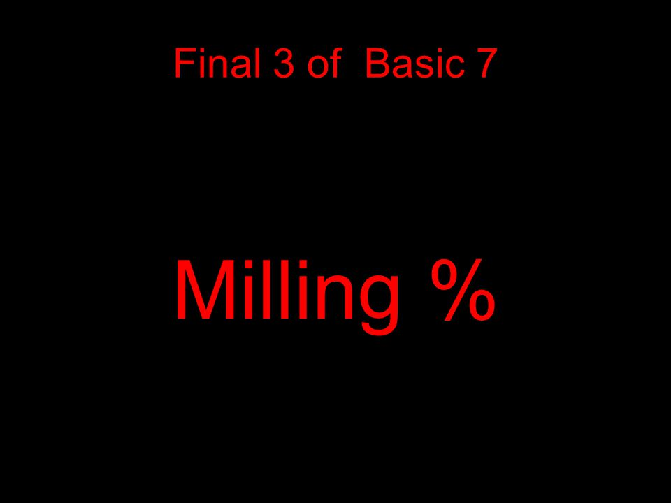 Final 3 of Basic 7 Milling %
