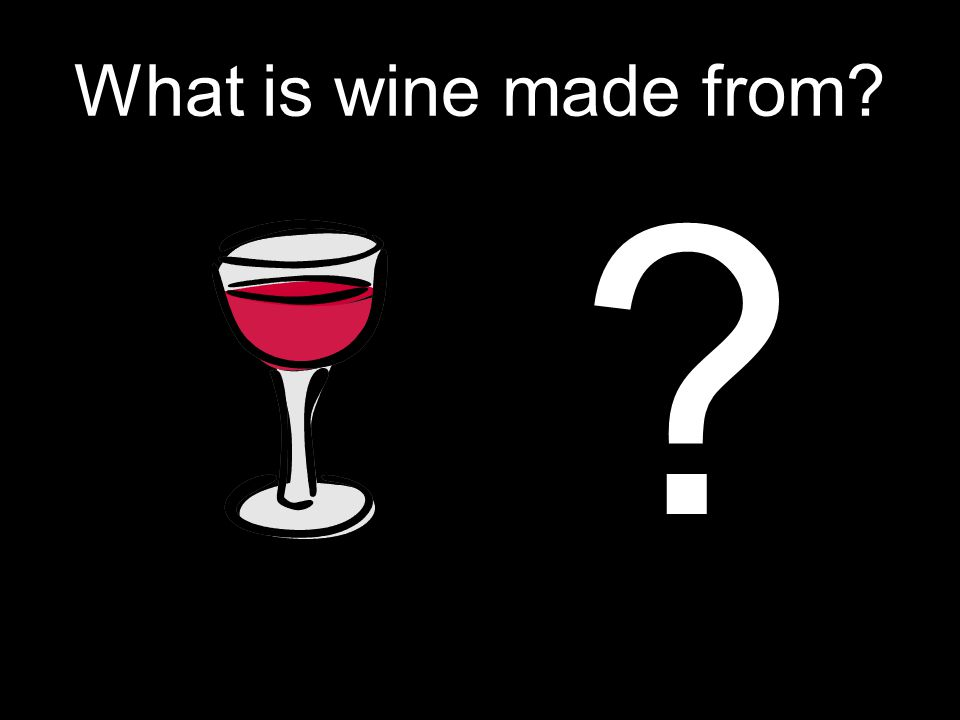 What is wine made from