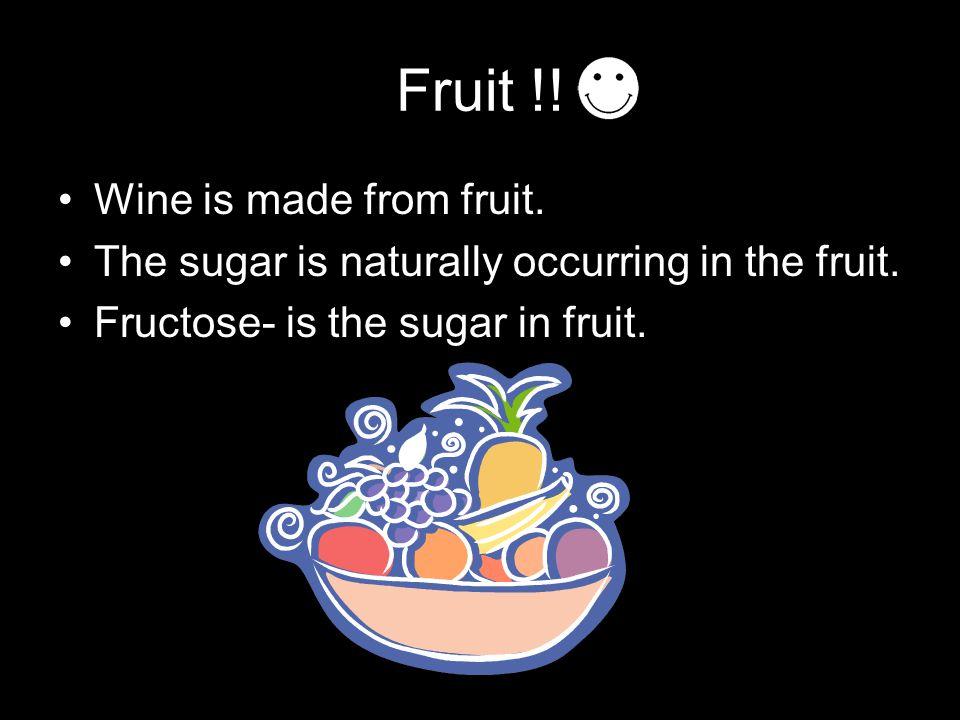 Wine!! Yeast + Fructose Wine + CO 2 (fruit sugar)