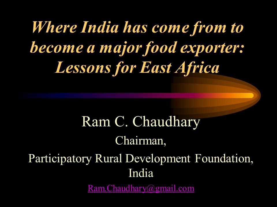 Where India has come from to become a major food exporter: Lessons for East Africa Ram C.