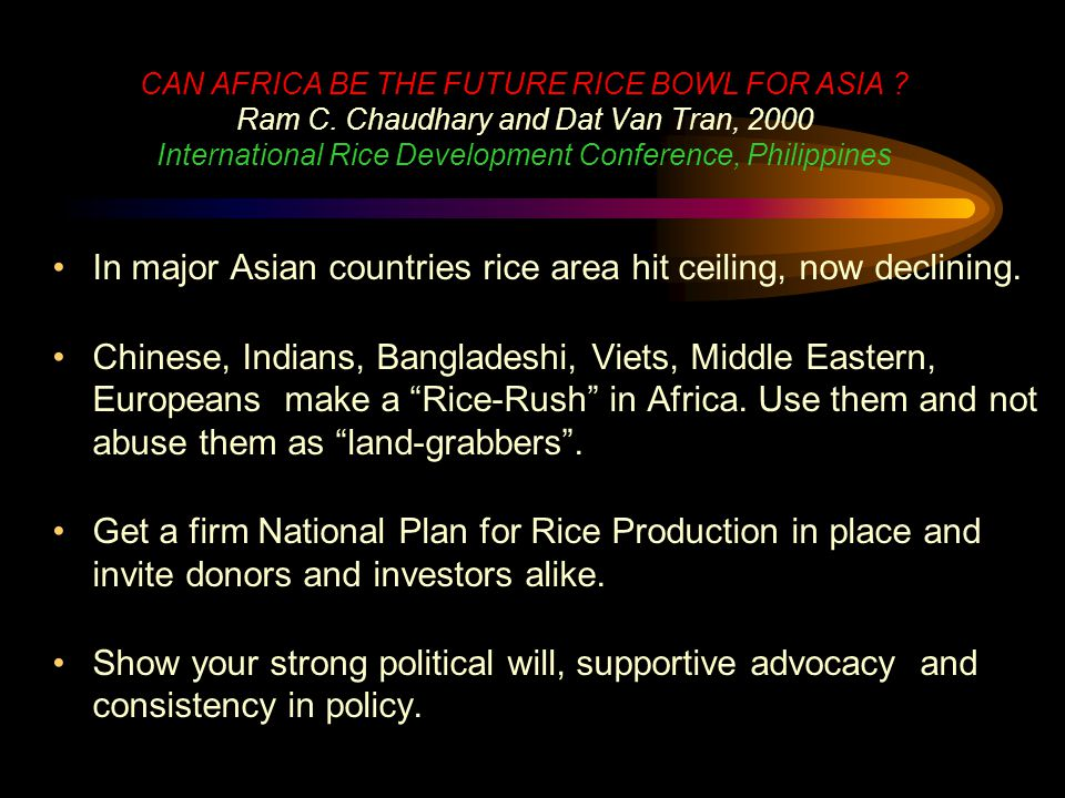 CAN AFRICA BE THE FUTURE RICE BOWL FOR ASIA ? Ram C. Chaudhary and Dat Van Tran, 2000 International Rice Development Conference, Philippines In major